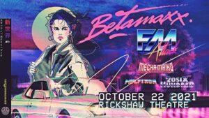 BETAMAXX | FM ATTACK (Postponed, New Date TBD) @ Rickshaw Theatre