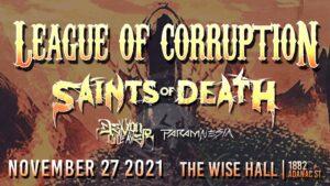 LEAGUE OF CORRUPTION | SAINTS OF DEATH @ Wise Hall